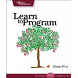 Learn to Program: A Guide for the Future Programmer (Pragmatic Programmers)by Chris Pine