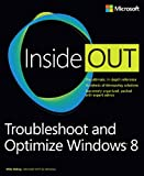 Mike Halsey Troubleshoot and Optimize Windows 8 Inside Out: The ultimate, in-depth troubleshooting and optimizing reference