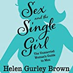 Sex and the Single Girl: The Unmarried Women's Guide to Men | Helen Gurley Brown