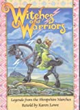 Witches and Warriors: Legends from the Shropshire Marches (0903802465) by Lowe, Karen