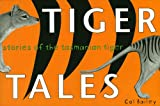 Tiger Tales: Stories of the Tasmanian Tiger
