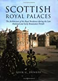 Scottish Royal Palaces: The Architecture of the Royal Residences During the Late Medieval and Early Renaissance Periods (186232042X) by John G. Dunbar