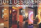 echange, troc Marie-José Lacroix, Hubert Beringer, Sylvie Berkowicz, Emmanuelle Vieira - 10+1 designers : Commerce design Montréal