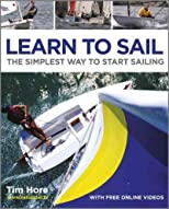 Learn to Sail: The Simplest Way to Start Sailing [ LEARN TO SAIL: THE SIMPLEST WAY TO START SAILING BY Hore, Tim ( Author ) Mar-06-2012