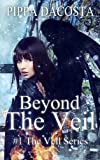 Beyond The Veil (The Veil Series) by Pippa DeCosta