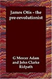 img - for James Otis - the pre-revolutionist book / textbook / text book