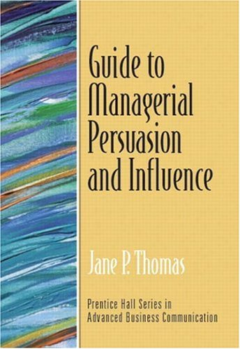Guide to Managerial Persuasion and Influence (Guide to...