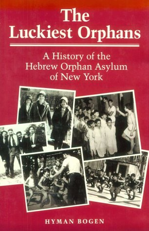 The Luckiest Orphans: A History of the Hebrew Orphan Asylum of New York