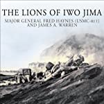 The Lions of Iwo Jima: The Story of Combat Team 28 and the Bloodiest Battle in Marine Corps History | Fred Haynes,James A. Warren