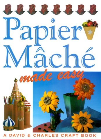 Papier Mache Made Easy (Crafts Made Easy)