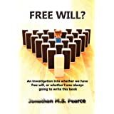 Free Will?: An investigation into whether we have free will, or whether I was always going to write this book.by Jonathan M. S. Pearce