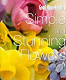 Good Housekeeping Simple and Stunning Flowers for the Home (0091853524) by Vaughan, Mary Jane