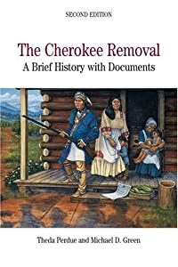 The Cherokee Removal: A Brief History with Documents (Bedford Series in History and Culture) by