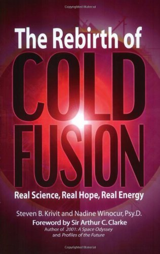 The Rebirth of Cold Fusion: Real Science, Real Hope, Real Energy