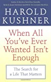 When All You've Ever Wanted Isn't Enough: The Search for a Life That Matters (0743234731) by Kushner, Harold