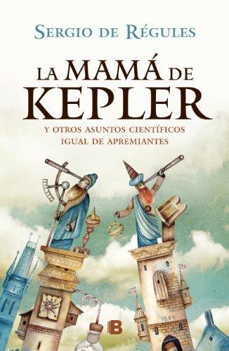 La mamá de Kepler y otros asuntos científicos igual de apremiantes (B de Books)