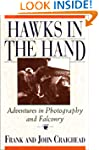 Hawks in the Hand: Adventures in Phot...
