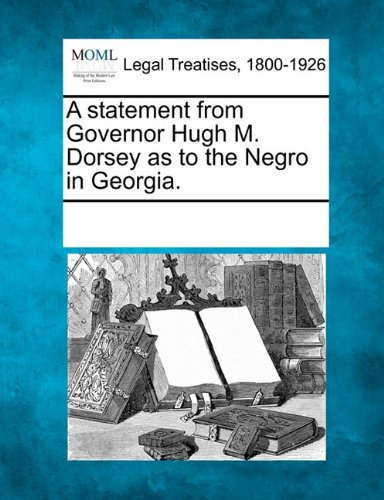 A statement from Governor Hugh M. Dorsey as to the Negro in Georgia.