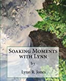 Soaking Moments with Lynn: Articles about devotional topics with questions (Volume 1)