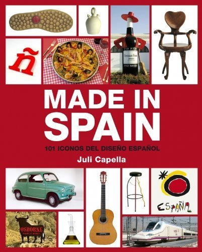 Made in Spain: 101 iconos del diseno espanol/ 101 Icons Of The Spanish Design (Spanish Edition) by Capella, Juli (2008) Paperback