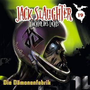 Die Dämonenfabrik (Jack Slaughter - Tochter des Lichts 19) Hörspiel