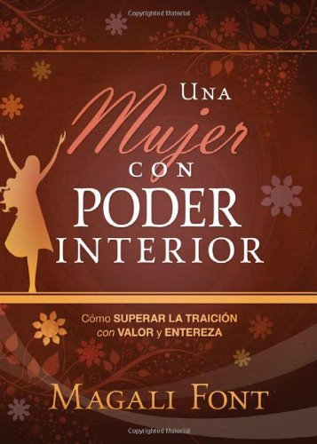 Una mujer con poder interior: Como superar la traicion con valor y entereza (Spanish Edition), Font, Magali