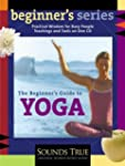 The Beginner's Guide to Yoga: A Compl...