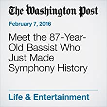 Meet the 87-Year-Old Bassist Who Just Made Symphony History Other by Geoff Edgers Narrated by Jill Melancon