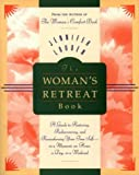 The Woman's Retreat Book: A Guide to Restoring, Rediscovering, and Reawakening Your True Self in a Moment, an Hour, a Day, or a Weekend (Comfort Book) (0062514660) by Louden, Jennifer