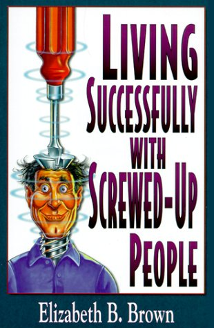 Living Successfully With Screwed-Up People, ELIZABETH B. BROWN