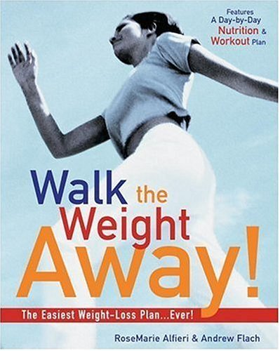 Walk the Weight Away!: The Easiest Weight-Loss Plan Ever!