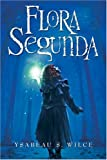 Flora Segunda: Being the Magickal Mishaps of a Girl of Spirit, Her Glass-Gazing Sidekick, Two Ominous Butlers (One Blue), a House with Eleven Thousand Rooms, and a Red Dog