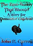The Emo Bunny that Should - A Story for Demented Children