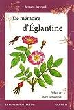echange, troc Bernard Bertrand, Annie-Jeanne - De mémoire d'Eglantine : Ou les secrets ethnobotaniques des Roses sauvages
