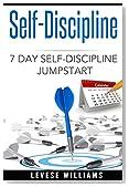 Self Discipline: 7 Day Jumpstart To Self Discipline (Success, Motivation, Goals, Daily Habits, Self-Control, Self-Confidence, Mindfulness)
