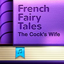 The Cock's Wife (Annotated) (       UNABRIDGED) by French Fairy Tales Narrated by Anastasia Bertollo