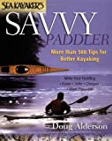 Sea Kayaker's Savvy Paddler: More than 500 Tips for Better Kayaking