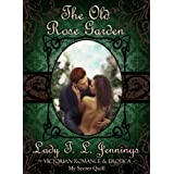 "The Old Rose Garden ~ The third story from ""Secrets and Seduction"", a Victorian Romance and Erotic short story collection. Vol. III.by Lady T. L. Jennings"