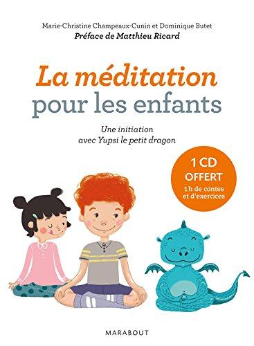 La méditation pour les enfants : Une initiation avec Yupsi le petit dragon