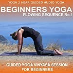 Beginners Yoga Flowing Sequence No.1.: Yoga Class and Guide Book. | Yoga 2 Hear