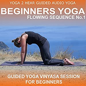 Beginners Yoga Flowing Sequence No.1.: Yoga Class and Guide Book. | [Yoga 2 Hear]