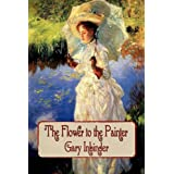 The Flower to the Painter ~ Gary Inbinder