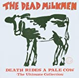 Death Rides A Pale Cow (The Ultimate Collection) Dead Milkmen
