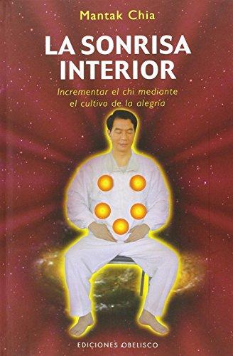 La sonrisa interior: Incrementar el chi mediante el cultivo de la alegría (Obelisco- Artes marciales)
