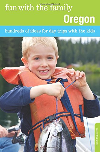 Fun With The Family Oregon: Hundreds Of Ideas For Day Trips With The Kids (Fun With The Family Series) front-766958