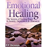 Emotional Healing: The Secrets of Finding Peace in Anxiety, Depression & Obsessionby P.P. Brennan