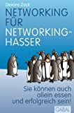 Networking f�r Networking-Hasser: Sie k�nnen auch alleine essen und erfolgreich sein! (Dein Erfolg)