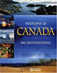 Visitons le Canada: 100 destinations