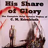 His Share of Glory: The Complete Short Science Fiction of C. M. Kornbluth