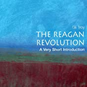 The Reagan Revolution: A Very Short Introduction | [Gil Troy]